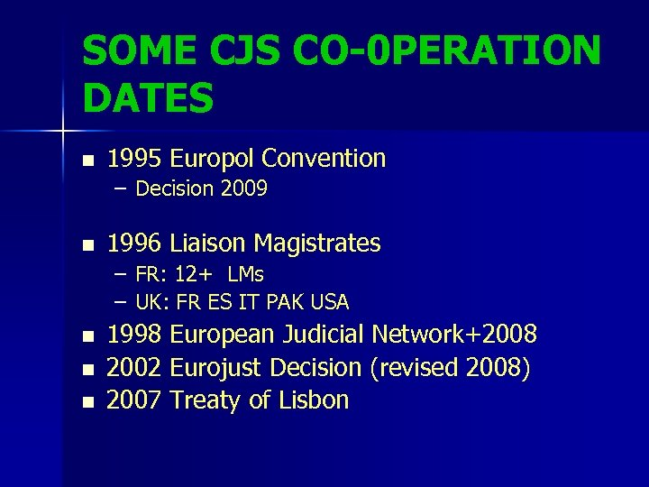 SOME CJS CO-0 PERATION DATES n 1995 Europol Convention – Decision 2009 n 1996