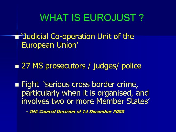 WHAT IS EUROJUST ? n 'Judicial Co-operation Unit of the European Union' n 27