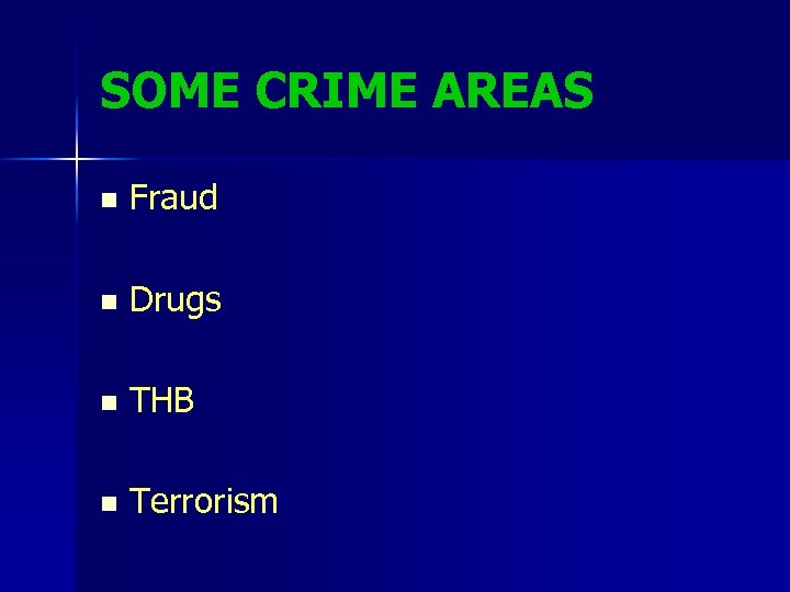 SOME CRIME AREAS n Fraud n Drugs n THB n Terrorism