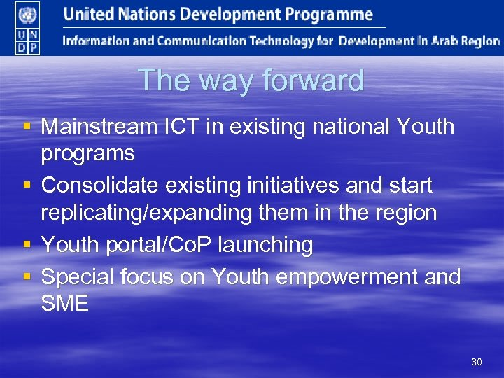 The way forward § Mainstream ICT in existing national Youth programs § Consolidate existing