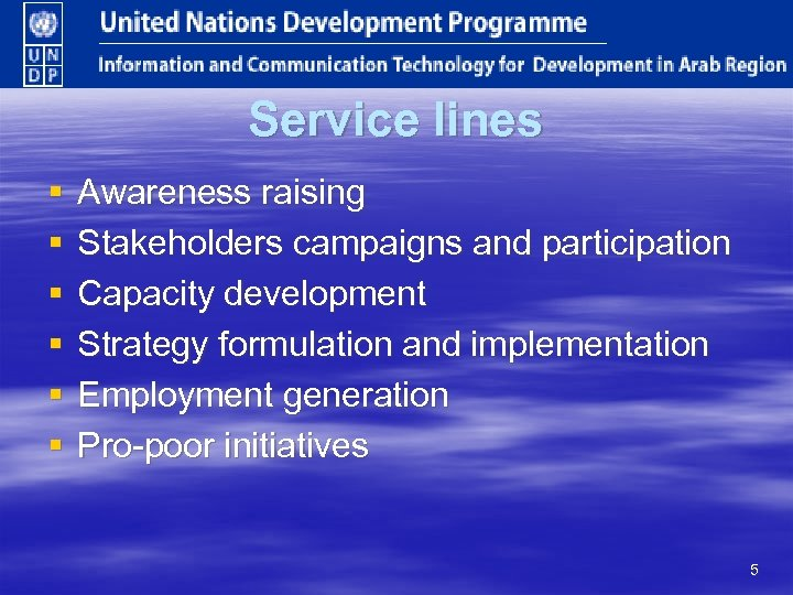 Service lines § § § Awareness raising Stakeholders campaigns and participation Capacity development Strategy