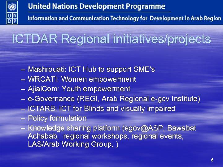 ICTDAR Regional initiatives/projects – – – – Mashrouati: ICT Hub to support SME's WRCATI: