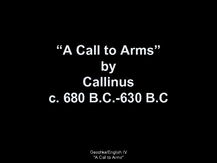 """A Call to Arms"" by Callinus c. 680 B. C. -630 B. C Geschke/English"