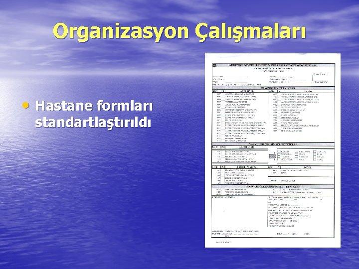 Organizasyon Çalışmaları • Hastane formları standartlaştırıldı
