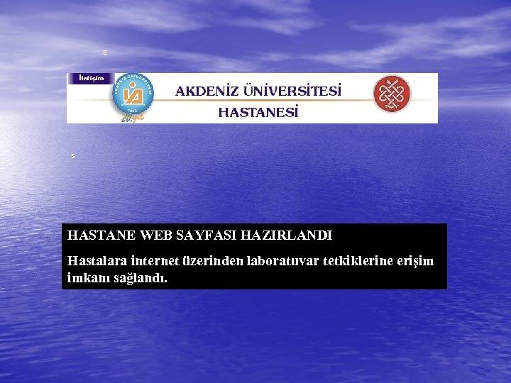 s s HASTANE WEB SAYFASI HAZIRLANDI Hastalara internet üzerinden laboratuvar tetkiklerine erişim imkanı sağlandı.