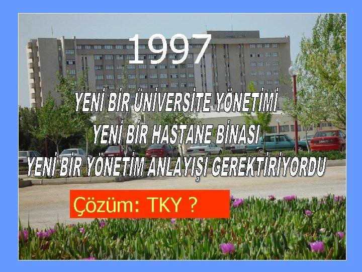 1997 Çözüm: TKY ?
