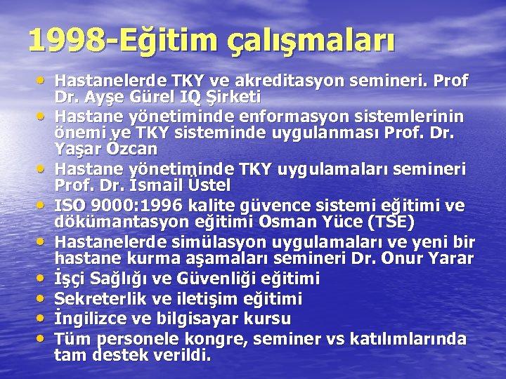 1998 -Eğitim çalışmaları • Hastanelerde TKY ve akreditasyon semineri. Prof • • Dr. Ayşe
