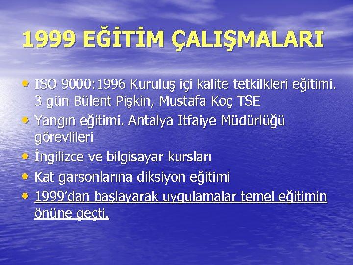 1999 EĞİTİM ÇALIŞMALARI • ISO 9000: 1996 Kuruluş içi kalite tetkilkleri eğitimi. • •