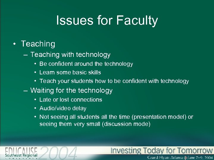 Issues for Faculty • Teaching – Teaching with technology • Be confident around the