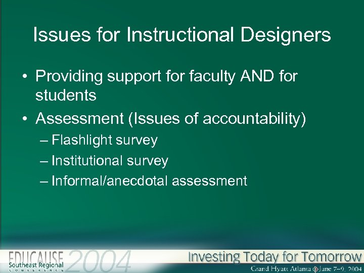 Issues for Instructional Designers • Providing support for faculty AND for students • Assessment