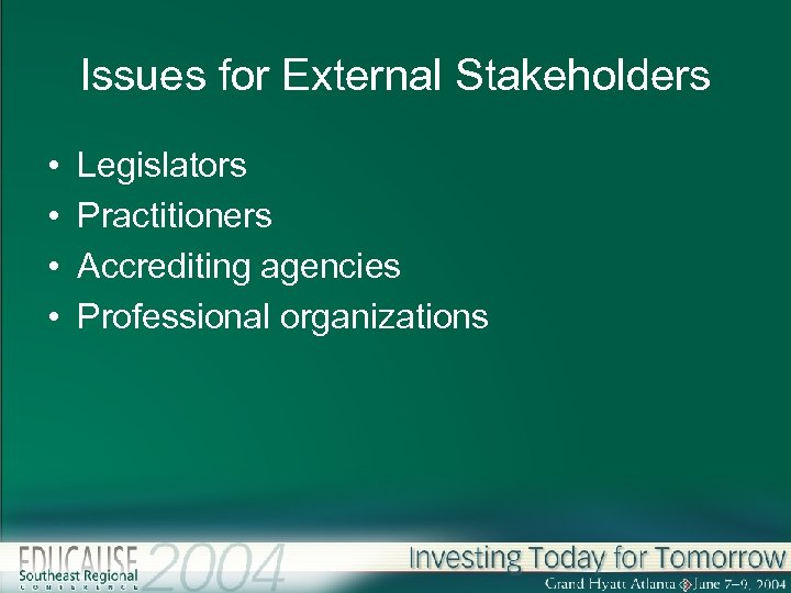 Issues for External Stakeholders • • Legislators Practitioners Accrediting agencies Professional organizations
