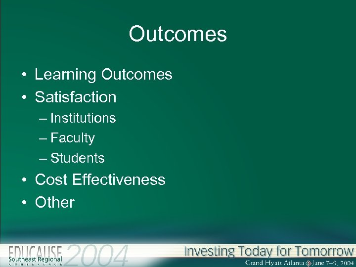 Outcomes • Learning Outcomes • Satisfaction – Institutions – Faculty – Students • Cost