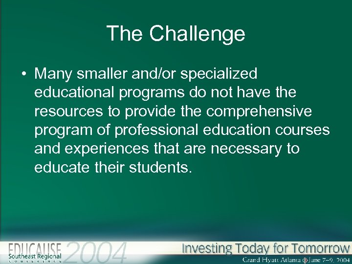 The Challenge • Many smaller and/or specialized educational programs do not have the resources
