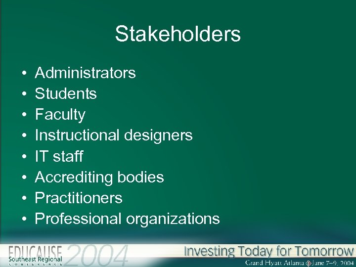 Stakeholders • • Administrators Students Faculty Instructional designers IT staff Accrediting bodies Practitioners Professional