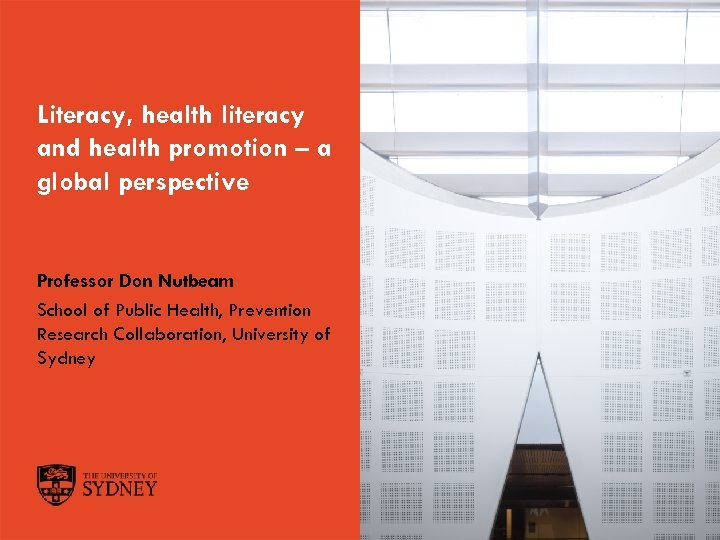 Literacy, health literacy and health promotion – a global perspective Professor Don Nutbeam School