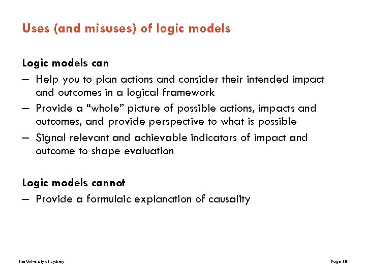 Uses (and misuses) of logic models Logic models can – Help you to plan