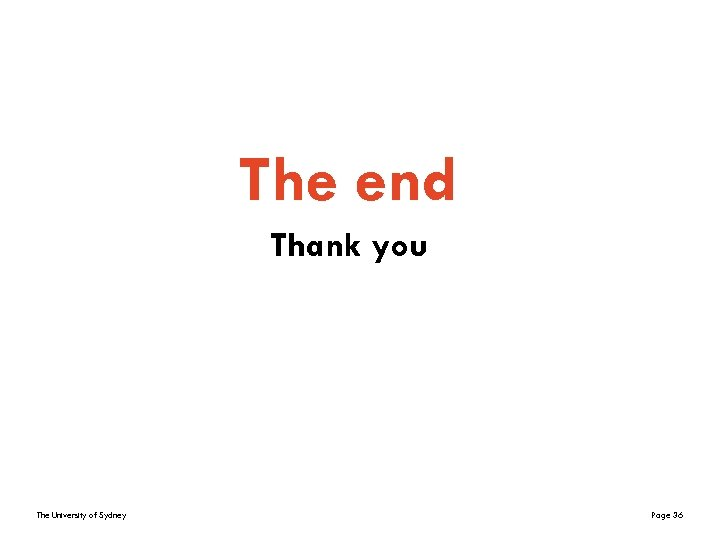 The end Thank you The University of Sydney Page 36