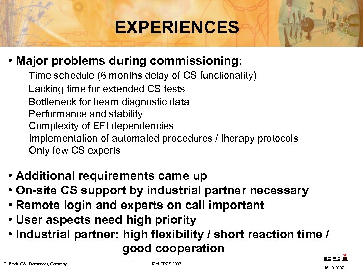 EXPERIENCES • Major problems during commissioning: Time schedule (6 months delay of CS functionality)