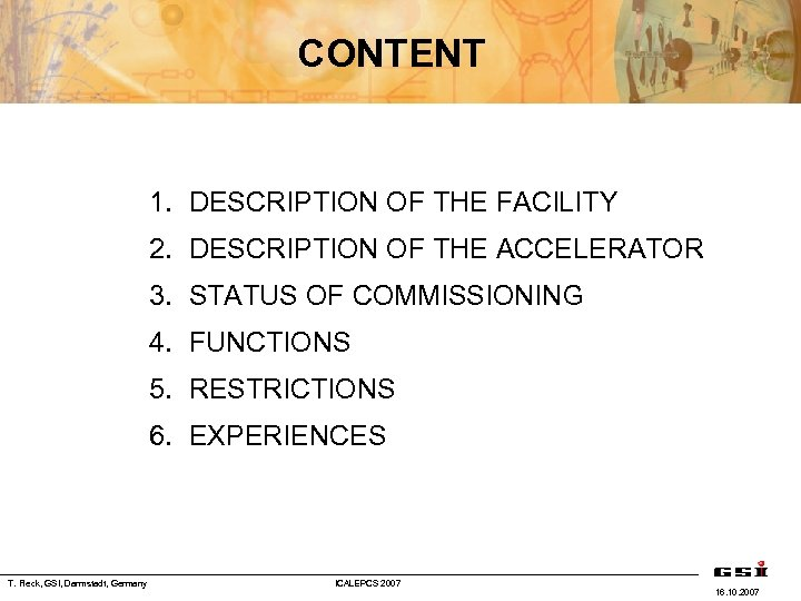 CONTENT 1. DESCRIPTION OF THE FACILITY 2. DESCRIPTION OF THE ACCELERATOR 3. STATUS OF