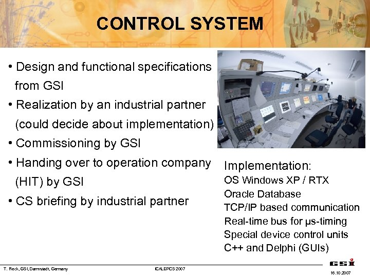 CONTROL SYSTEM • Design and functional specifications from GSI • Realization by an industrial