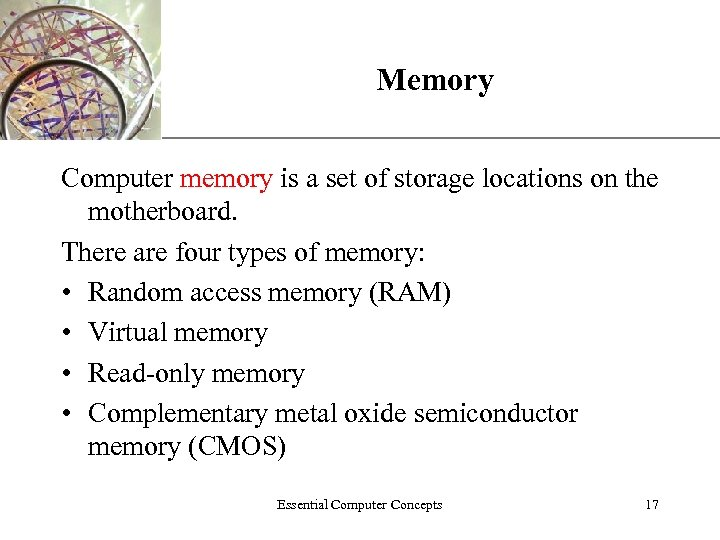 Memory XP Computer memory is a set of storage locations on the motherboard. There