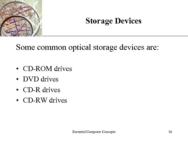 Storage Devices XP Some common optical storage devices are: • • CD-ROM drives DVD