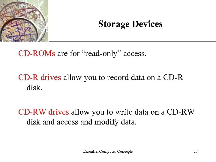 "XP Storage Devices CD-ROMs are for ""read-only"" access. CD-R drives allow you to record"