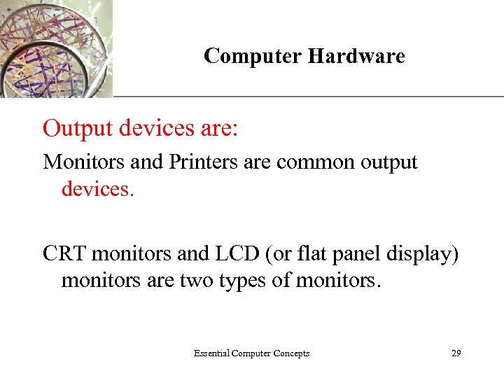 XP Computer Hardware Output devices are: Monitors and Printers are common output devices. CRT