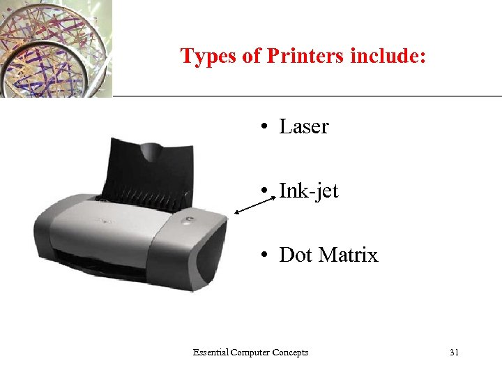 Types of Printers include: XP • Laser • Ink-jet • Dot Matrix Essential Computer