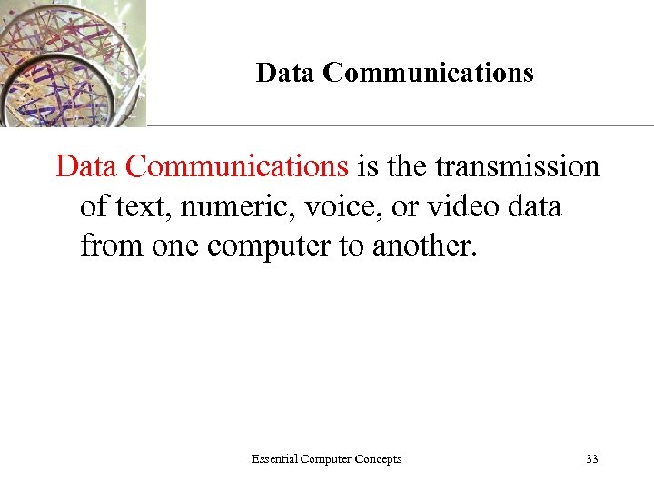 Data Communications XP Data Communications is the transmission of text, numeric, voice, or video