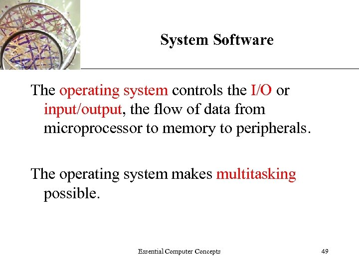 System Software XP The operating system controls the I/O or input/output, the flow of