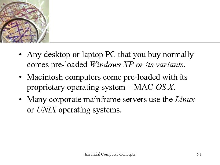 XP • Any desktop or laptop PC that you buy normally comes pre-loaded Windows