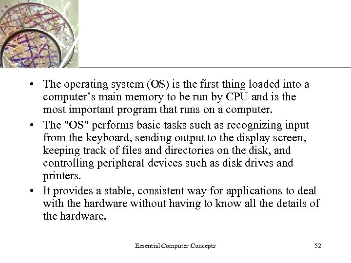 XP • The operating system (OS) is the first thing loaded into a computer's