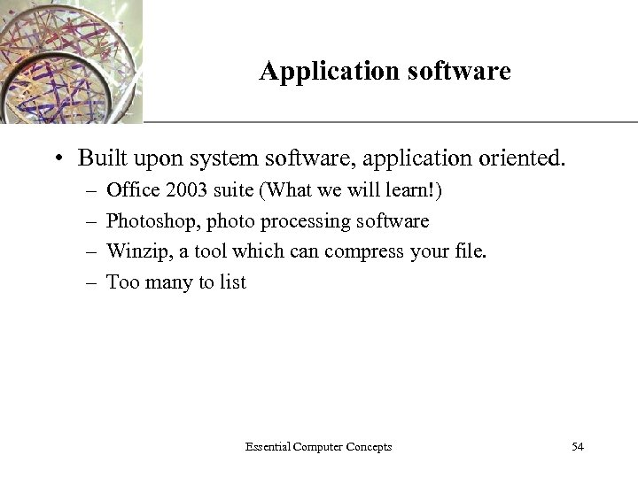 Application software XP • Built upon system software, application oriented. – – Office 2003