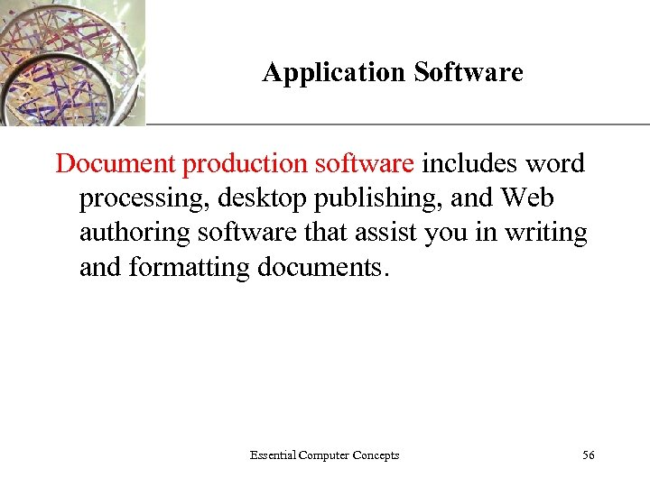 XP Application Software Document production software includes word processing, desktop publishing, and Web authoring