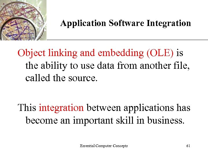 XP Application Software Integration Object linking and embedding (OLE) is the ability to use