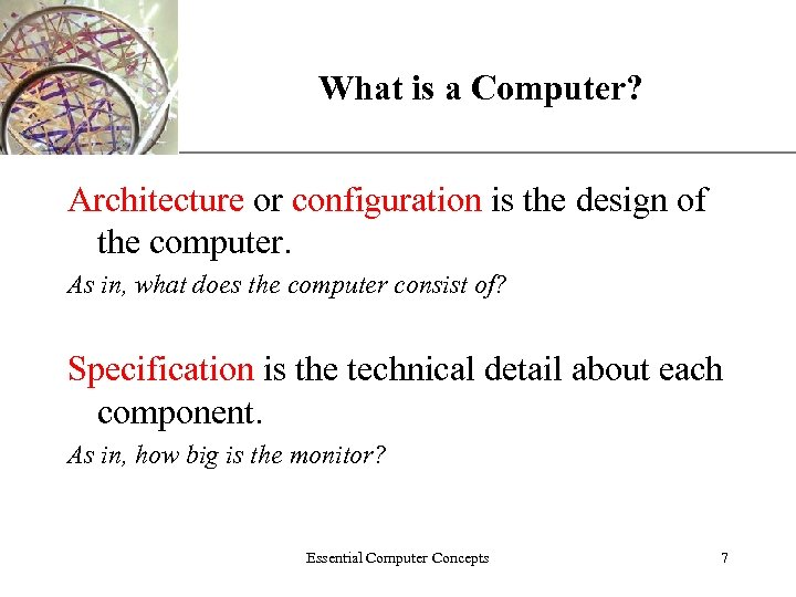 XP What is a Computer? Architecture or configuration is the design of the computer.