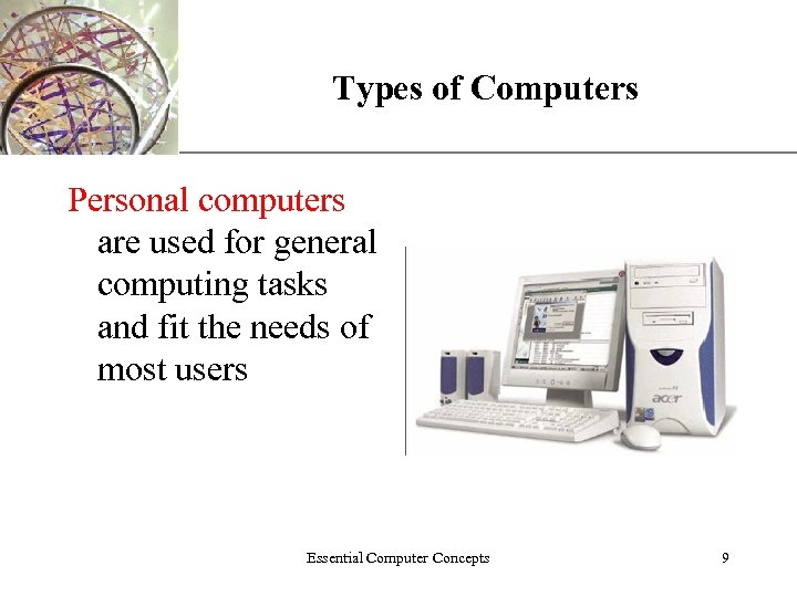 Types of Computers XP Personal computers are used for general computing tasks and fit