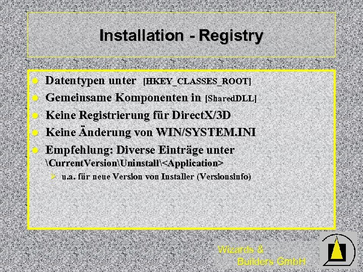 Installation - Registry l l l Datentypen unter [HKEY_CLASSES_ROOT] Gemeinsame Komponenten in [Shared. DLL]