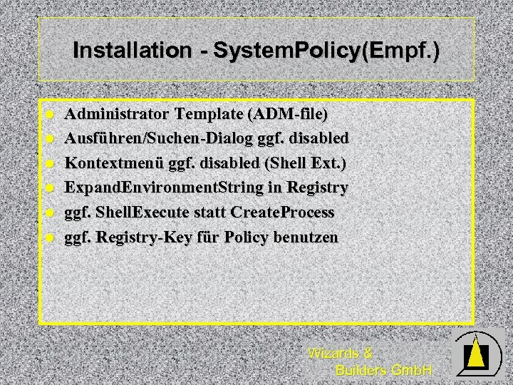 Installation - System. Policy(Empf. ) l l l Administrator Template (ADM-file) Ausführen/Suchen-Dialog ggf. disabled