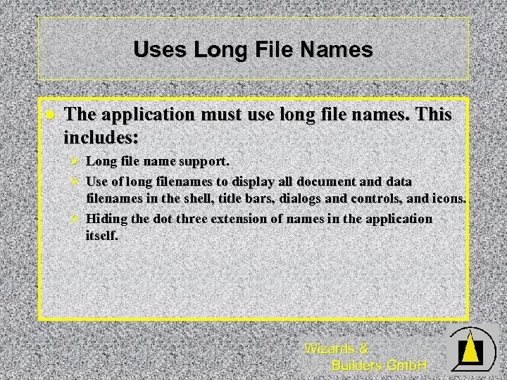 Uses Long File Names l The application must use long file names. This includes: