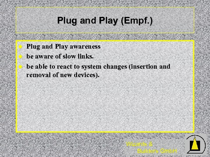Plug and Play (Empf. ) l l l Plug and Play awareness be aware