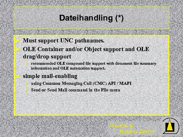 Dateihandling (*) l l Must support UNC pathnames. OLE Container and/or Object support and