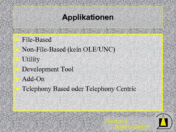 Applikationen l l l File-Based Non-File-Based (kein OLE/UNC) Utility Development Tool Add-On Telephony Based