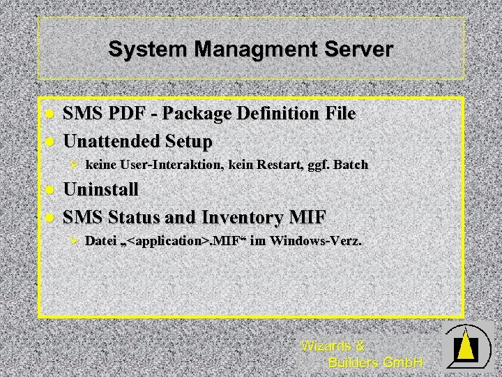 System Managment Server l l SMS PDF - Package Definition File Unattended Setup Ø