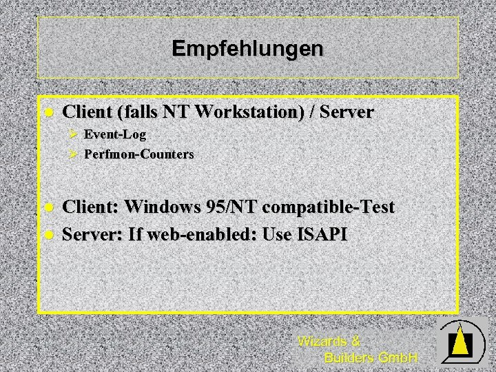 Empfehlungen l Client (falls NT Workstation) / Server Ø Event-Log Ø Perfmon-Counters l l
