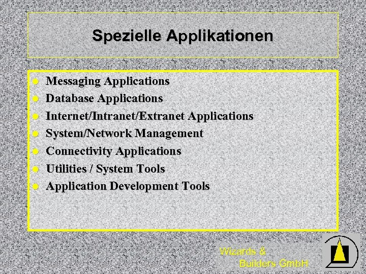Spezielle Applikationen l l l l Messaging Applications Database Applications Internet/Intranet/Extranet Applications System/Network Management