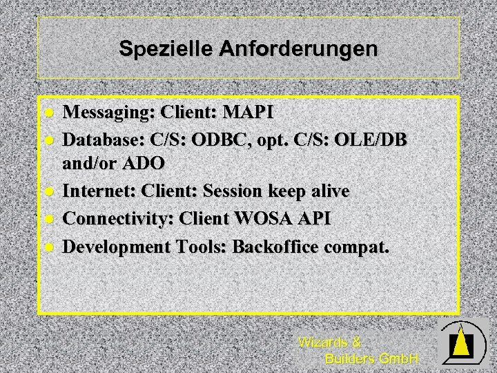 Spezielle Anforderungen l l l Messaging: Client: MAPI Database: C/S: ODBC, opt. C/S: OLE/DB