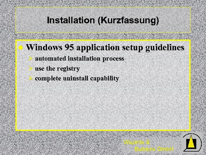 Installation (Kurzfassung) l Windows 95 application setup guidelines Ø automated installation process Ø use