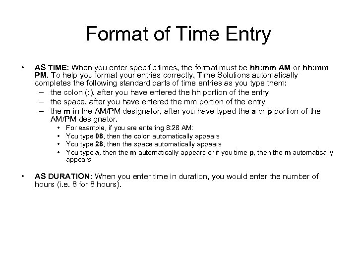 Format of Time Entry • AS TIME: When you enter specific times, the format